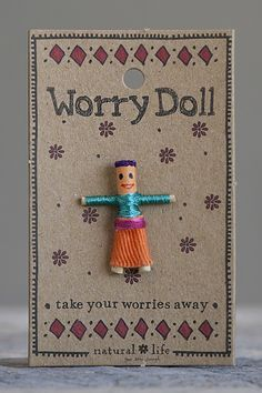 Girl Worry Doll... My mama says you tell the doll your worries before bed then place the doll under your pillow.....no more worries ;)