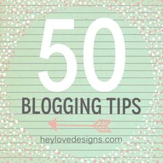 50 Blogging Tips: layout + design, plugins + tools, promoting your blog, etc.   | Hey Love Designs