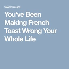 You've Been Making French Toast Wrong Your Whole Life