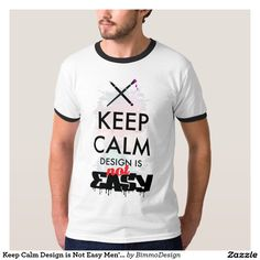 Keep Calm Design is Not Easy Men's T-Shirt