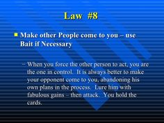 Law #8 <ul><li>Make other People come to you – use Bait if Necessary </li></ul><ul><ul><li>When you force the other p...