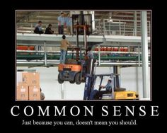 Demotivational Poster: Common Sense - Just because you can, doesn't mean you should.