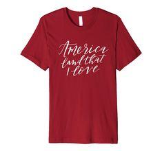 ce2e60be Amazon.com: America Land That I Love T-Shirt 4th of July White Lett:  Clothing