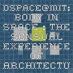 DSpace@MIT: Body in space : the sensual experience of architecture and dance