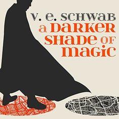 Lis Carey's Library: A Darker Shade of Magic (A Darker Shade of Magic #1), by V.E. Schwab (author), Steven Crossley (narrator)