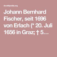 Johann Bernhard Fischer, seit 1696 von Erlach (* Juli 1656 in Graz; Graz, Gone With The Wind, Baroque