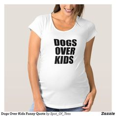 Dogs Over Kids Funny Quote Maternity T-Shirt - Fashionable Maternity Clothing By Creative Talented Graphic Designers - #maternity #pregnancy #mom #mommy #mother #expecting #baby #fashion #design #designer #fashiondesigner #style #trends #bargain #sale #shopping - The relaxed and casual Maternity T-Shirts and Tank Tops and Long Sleeve T-Shirts beautifully show-off the baby bump silhouette for the modern woman expecting a new arrival - Ruched sides provide a flexible and flattering fit for the