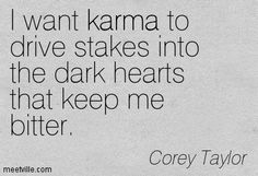 Best Corey Taylor Quotes | Corey Taylor : I want karma to drive stakes into the dark hearts that ...