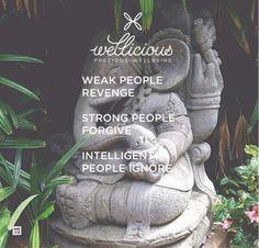 """Weak people revenge. Strong people forgive. Intelligent people ignore."""