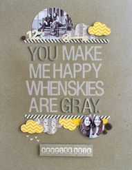 You make me happy when skies are gray.