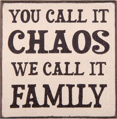 You Call It Chaos We Call It Family  Sign