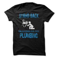 Stand Back, Im Going To Try Plumbing LIMITED TIME ONLY. ORDER NOW if you like, Item Not Sold Anywhere Else. Amazing for you or gift for your family members and your friends. Thank you! #plumbers