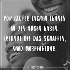 Vor lauter Lachen Traenen in den Augen haben. Freunde die das schaffen, sind unb… Laughing tears in the eyes. Friends who do that are priceless. Small Quotes, Bff Quotes, Love Quotes, Believe In Yourself Quotes, I Love You Quotes For Him, Inspirational Quotes For Students, Motivational Quotes, Fake Friendship, Love You Best Friend
