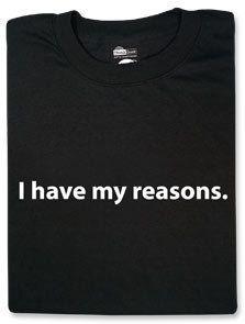 #ThinkGeek                #ThinkGeek                #have #reasons.           I have my reasons.                                  http://www.seapai.com/product.aspx?PID=1806801