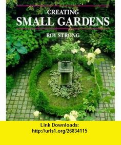 Creating Small Gardens (9781850298267) Roy Strong , ISBN-10: 1850298262  , ISBN-13: 978-1850298267 ,  , tutorials , pdf , ebook , torrent , downloads , rapidshare , filesonic , hotfile , megaupload , fileserve