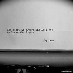 Quotes about Love: QUOTATION - Image : Quotes Of the day - Description The heart is always the last one to leave the fight. Poetry Quotes, Words Quotes, Me Quotes, Sayings, Bliss Quotes, It Hurts Quotes, Book Quotes, Fight Quotes, Great Quotes