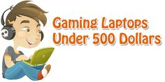 Gaming Laptops Under 500 Dollars blog is created for buyers looking for their very first gaming notebook or laptops with a price range of $500 and below.