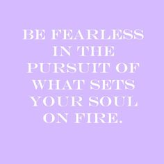 Set your soul on fire! Happy Monday!!