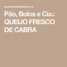 Pão, Bolos e Cia.: QUEIJO FRESCO DE CABRA