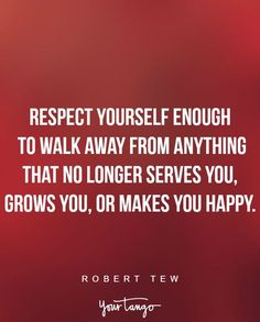 """Quotes and inspiration   QUOTATION – Image :    As the quote says – Description  """"Respect yourself enough to walk away from anything that no longer serves you, grows you, or makes you happy."""" —Robert Tew   Sharing is love, sharing is everything"""