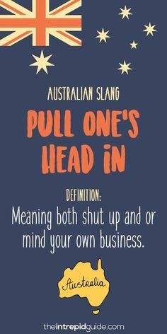 Aussie Slang Funny - Australian Slang  - pull ones head in