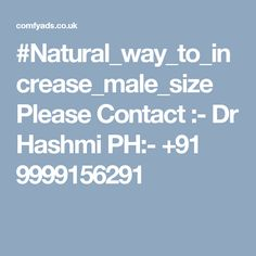 #Natural_way_to_increase_male_size Please Contact :- Dr Hashmi PH:- +91 9999156291