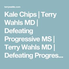 Kale Chips   Terry Wahls MD   Defeating Progressive MS   Terry Wahls MD   Defeating Progressive Multiple Sclerosis without Drugs   MS Recovery   Food As Medicine