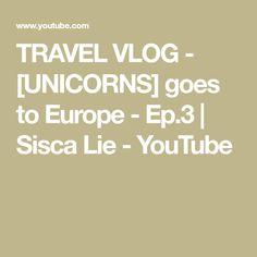 TRAVEL VLOG - [UNICORNS] goes to Europe - Ep.3 | Sisca Lie - YouTube