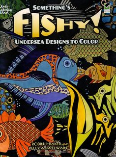 Something's Fishy!: Undersea Designs to Color (Dover Nature Coloring Book): Robin J. Baker, Kelly A. McElwain: 9780486478241: Amazon.com: Books