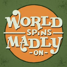 World Spins Madly On by The Weepies | I borrowed the title for this lettering piece  It's such a beautiful song