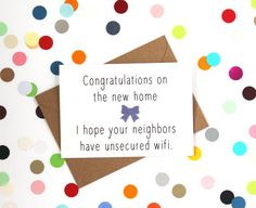 Funny new home card: Congratulations on the new home, I hope you new neighbours have unsecured wifi