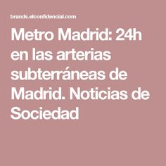 Metro Madrid: 24h en las arterias subterráneas de Madrid. Noticias de Sociedad