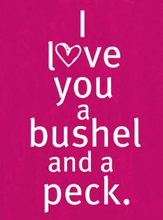 I love you, a bushel and a peck. A bushel and a peck and a hug around the neck. A hug around the neck, and a barrel and a heap. A barrel and a heap and I'm talkin' in my sleep about you. I sing this to my daughter all the time. Great Quotes, Quotes To Live By, Inspirational Quotes, Nana Quotes, Fabulous Quotes, Awesome Quotes, Meaningful Quotes, Lyric Quotes, Family Quotes