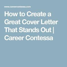 How to Create a Great Cover Letter That Stands Out | Career Contessa