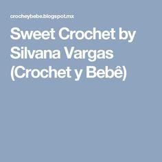 Sweet Crochet by Silvana Vargas (Crochet y Bebê)
