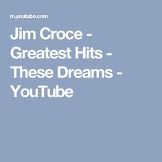 Jim Croce - Greatest Hits - These Dreams - YouTube
