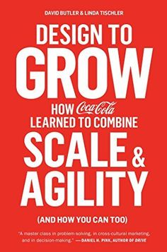 Design to Grow: How Coca-Cola Learned to Combine Scale and Agility (and How You Can Too), http://smile.amazon.com/dp/B00LD1S2L4/ref=cm_sw_r_pi_awdm_zsgAxbVPZYQ0B