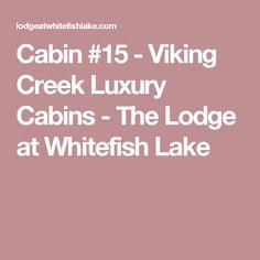 Cabin #15 - Viking Creek Luxury Cabins - The Lodge at Whitefish Lake