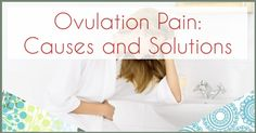 Ovulation Pain: Causes and Possible Solutions