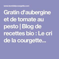 Gratin d'aubergine et de tomate au pesto | Blog de recettes bio : Le cri de la courgette... Poulet Weight Watchers, Cri, Pesto, Love Food, Entrees, Veggies, Cooking, Desserts, Blog