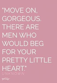 "#quotes #selfworthquotes #selfworth #selfesteem #self #selflove #confidencequotes | Follow us on Pinterest: www.pinterest.com/yourtango | ""Move on, gorgeous. There are men who would beg for your pretty little heart."" —  Unknown #codependency"