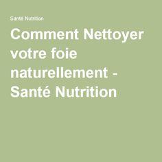 Comment Nettoyer votre foie naturellement - Santé Nutrition
