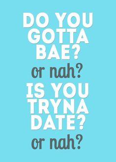 gotta bae?