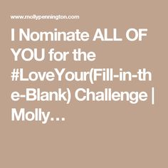I Nominate ALL OF YOU for the #LoveYour(Fill-in-the-Blank) Challenge | Molly…