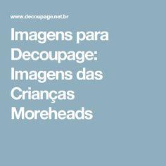 Imagens para Decoupage: Imagens das Crianças Moreheads