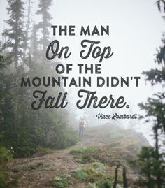 """""""The man on top of the mountain didn't fall there."""" - Vince Lombardi #Motivation from #RecoveryCoachTraining"""