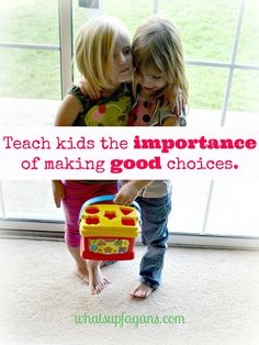"It is so important that we teach our children how to make good choices. Kids aren't evil, they just make bad decisions sometimes... don't we all? Part of a ""instilling values in our kids"" series 