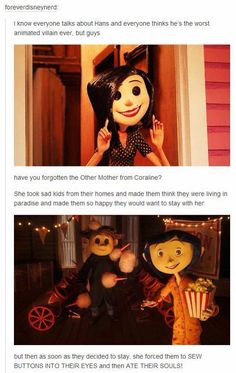 Coraline was so creepy! I know it isn't Disney but it goes under the my childhood category and mentions Hans. My Tumblr, Tumblr Posts, Tumblr Funny, Disney And Dreamworks, Disney Pixar, Laika Studios, Kubo And The Two Strings, Tim Burton, Disney Movies
