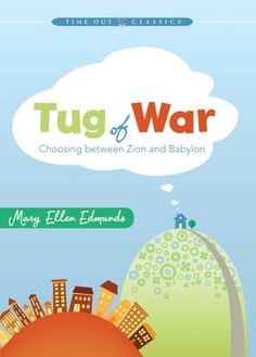Tug of War by Mary Ellen Edmunds.  Learn how to make righteous daily choices, and come even closer to Zion.