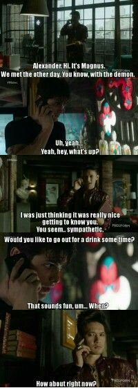 Season 1 Episode 5: Magnus and Alec *you seem.. Sympathetic*  wow Magnus, lmao. A+ for effort tho.